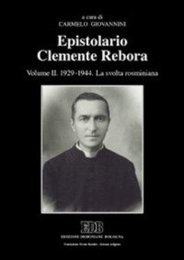 Epistolario Clemente Rebora. 2: 1929-1944. La svolta rosminiana - C. Giovannini | Ericsfund.org