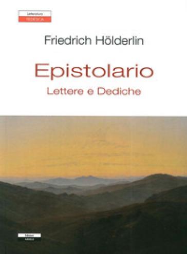 Epistolario. Lettere e dediche - Friedrich Holderlin |