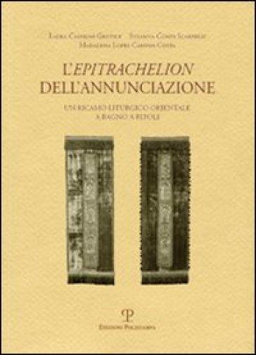 L'Epitrachelion dell'Annunciazione. Un ricamo liturgico orientale a Bagno a Ripoli - Laura Casprini Gentile  