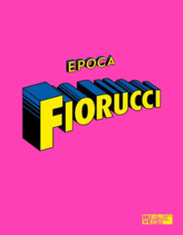 Epoca Fiorucci. Ediz. illustrata