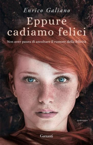 Eppure cadiamo felici - Enrico Galiano |