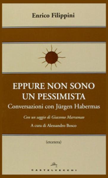 Eppure non sono un pessimista. Conversazioni con Jurgen Habermas - Jurgen Habermas |