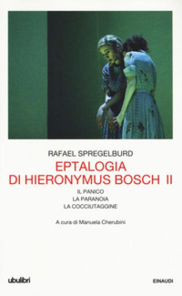 Eptalogia di Hieronymus Bosch. 2: Il panico-La paranoia-La cocciutaggine - Rafael Spregelburd |