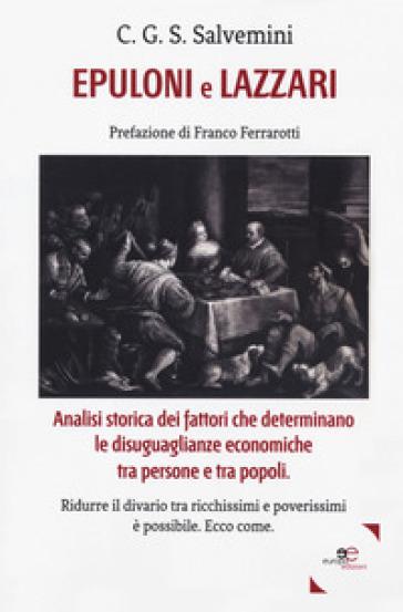 Epuloni e Lazzari. Analisi storica dei fattori che determinano le disuguaglianze economiche tra persone e tra popoli - Cosmo Giacomo Sallustio Salvemini |