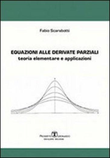Equazioni alle derivate parziali. Teoria elementare e applicazioni - Fabio Scarabotti |
