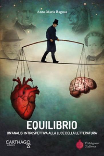 Equilibrio. Un'analisi introspettiva alla luce della letteratura - Anna Maria Ragusa |