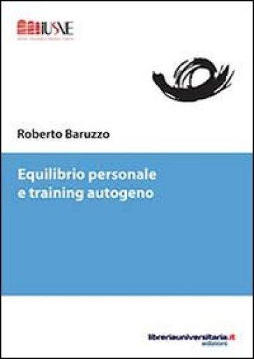 Equilibrio personale e training autogeno - Roberto Baruzzo |