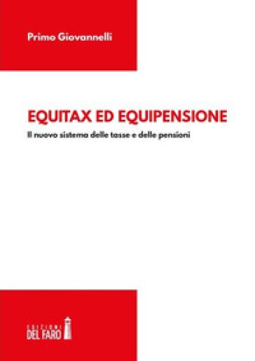 Equitax ed equipensione. Il nuovo sistema delle tasse e delle pensioni - Primo Giovannelli |