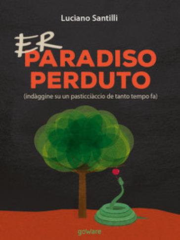 Er Paradiso perduto (indàggine su un pasticciàccio de tanto tempo fa). Testo romanesco - Luciano Santilli |