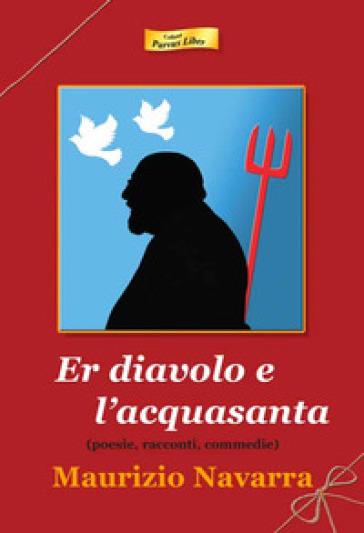 Er diavolo e l'acquasanta. Poesie, racconti, commedie - Maurizio Navarra | Ericsfund.org
