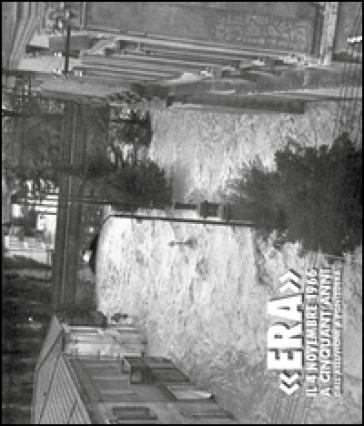 «Era» il 4 Novembre 1966. Cinquant'anni dall'alluvione a Pontedera. Ediz. illustrata - M. Quirici |