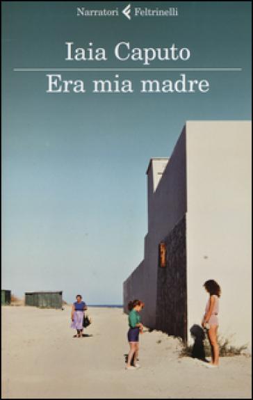 Era mia madre - Iaia Caputo | Kritjur.org