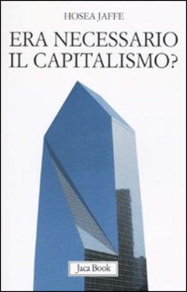 Era necessario il capitalismo? - Hosea Jaffe |