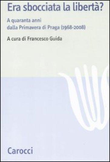Era sbocciata la libertà? A quarant'anni dalla Primavera di Praga (1968-2008) - Francesco Guida   Kritjur.org