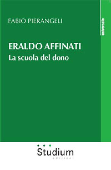 Eraldo Affinati. La scuola del dono - Fabio Pierangeli |