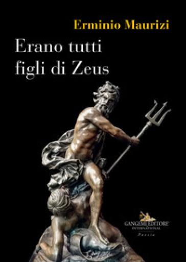 Erano tutti figli di Zeus - Erminio Maurizi |