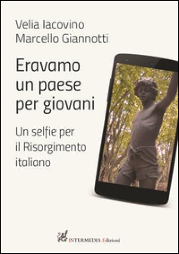Eravamo un paese per giovani. Un selfie per il Risorgimento italiano - Velia Iacovino | Kritjur.org