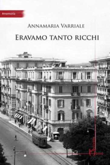 Eravamo tanto ricchi - Annamaria Varriale | Ericsfund.org