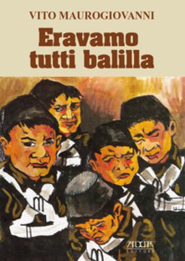 Eravamo tutti Balilla - Vito Maurogiovanni |