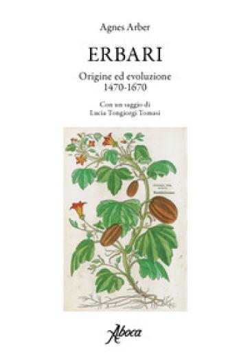 Erbari. Origine ed evoluzione 1470-1670 - Agnes Arber pdf epub