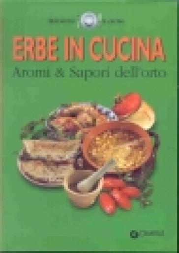 Erbe in cucina aromi sapori dell 39 orto libro mondadori store - Aromi da cucina ...