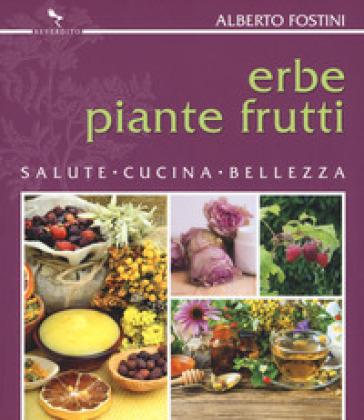 Erbe piante frutti. Salute cucina bellezza - Alberto Fostini   Jonathanterrington.com