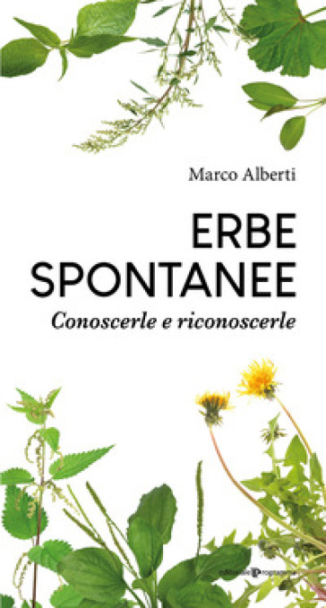 Erbe spontanee. Conoscerle e riconoscerle - Marco Alberti |