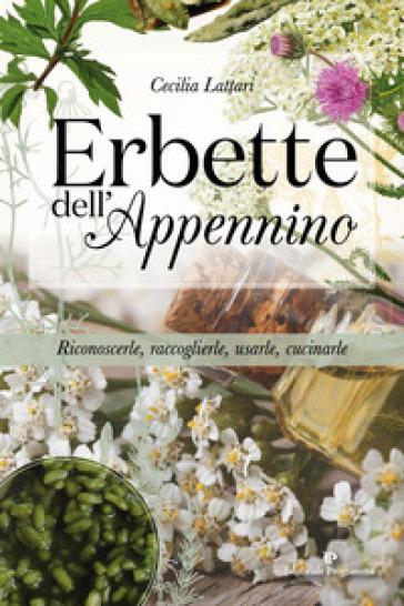 Erbette dell'Appennino. Riconoscerle, raccoglierle, usarle, cucinarle - Cecilia Lattari pdf epub