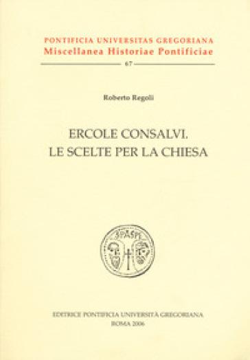 Ercole Consalvi. Le scelte per la Chiesa - Roberto Regoli | Kritjur.org