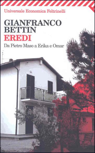 Eredi. Da Pietro Maso a Erika e Omar - Gianfranco Bettin |