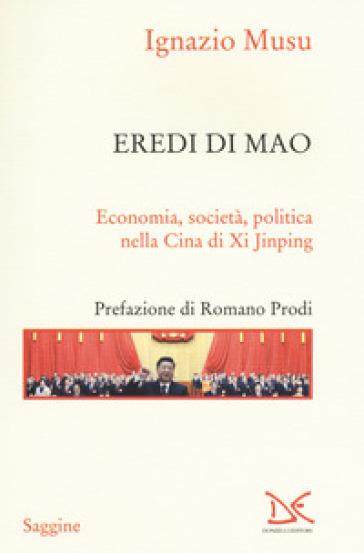 Eredi di Mao. Economia, società, politica nella Cina di Xi Jinping - Ignazio Musu |