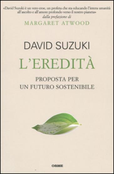 Eredità. Proposta per un futuro sostenibile (L') - David Suzuki |