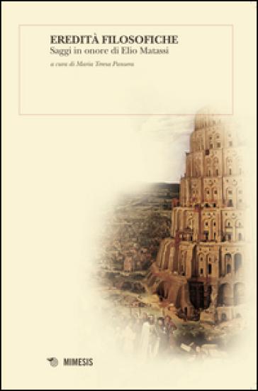 Eredità filosofiche. Saggi in onore di Elio Matassi - M. T. Pansera pdf epub