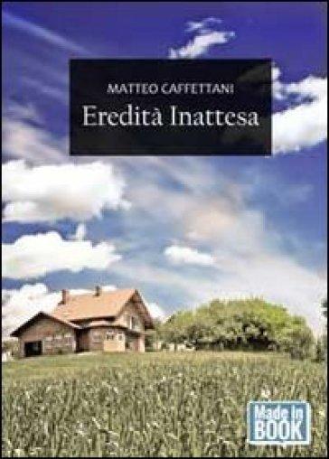 Eredità inattesa - Matteo Caffettani |