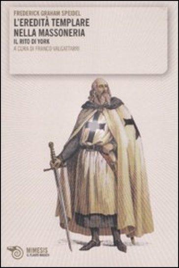 Eredità templare nella massoneria. Il rito di York (L') - Frederick G. Speidel |