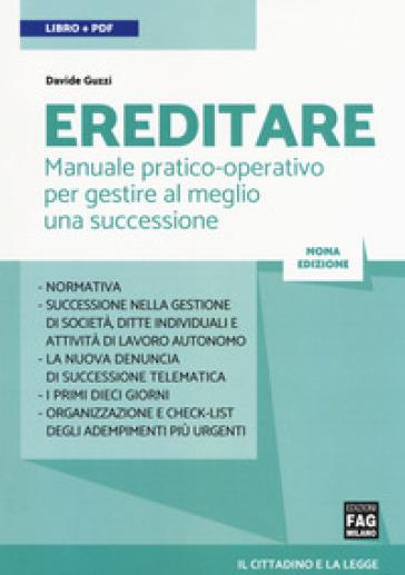 Ereditare. Manuale pratico-operativo per gestire al meglio una successione. Con e-book - Davide Guzzi |