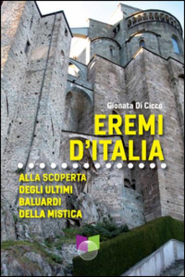 Eremi d italia alla scoperta degli ultim - Gionata Di Cicco | Rochesterscifianimecon.com