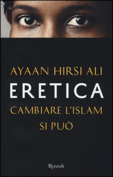 Eretica. Cambiare l'Islam si può - Ayaan Hirsi Ali   Rochesterscifianimecon.com