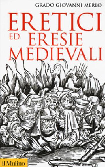Eretici ed eresie medievali - Grado Giovanni Merlo |