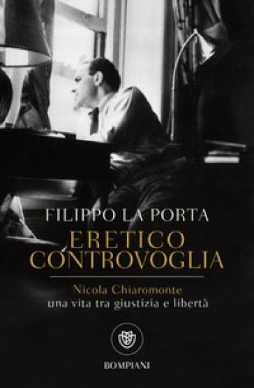 Eretico controvoglia. Nicola Chiaromonte, una vita tra giustizia e libertà - Filippo La Porta | Thecosgala.com