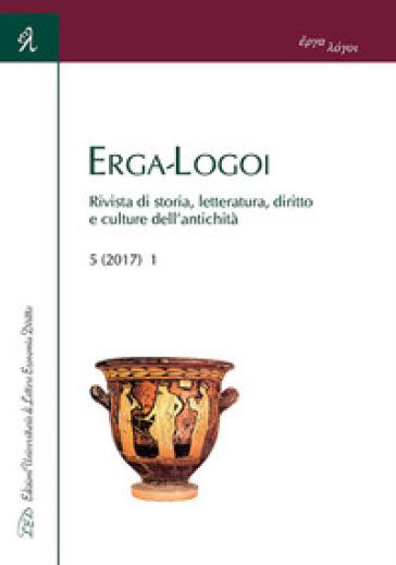 Erga-Logoi. Rivista di storia, letteratura, diritto e culture dell'antichità (2017). 1.