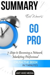 Eric Worre s Go Pro: 7 Steps to Becoming A Network Marketing Professional   Summary