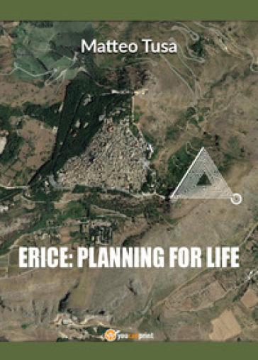 Erice: planning for life. Con Contenuto digitale per download - Matteo Tusa |