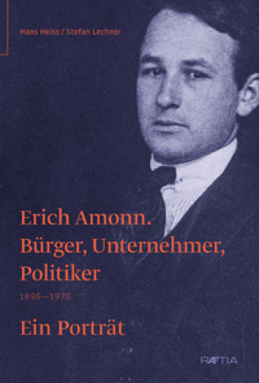 Erich Amonn. Burger, unternehmer, politiker. 1896-1970