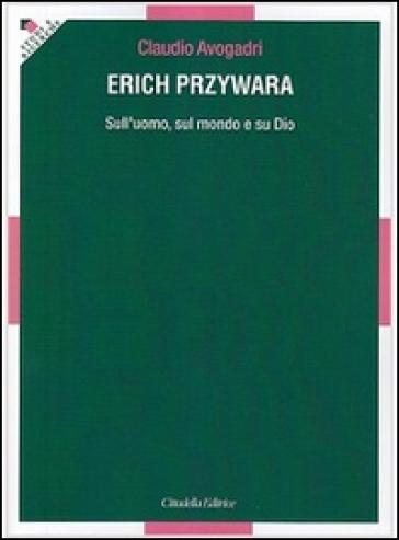 Erich Przywara. Sull'uomo, sul mondo e su Dio - Claudio Avogadri | Kritjur.org