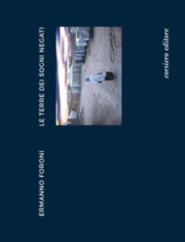 Ermanno Foroni. Le terre dei sogni negati. Catalogo della mostra (Reggio Emilia, 22 aprile-24 giugno). Ediz. illustrata - Giovanni Fracasso |