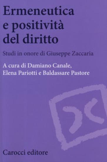 Ermeneutica e positività del diritto. Studi in onore di Giuseppe Zaccaria - D. Canale | Rochesterscifianimecon.com