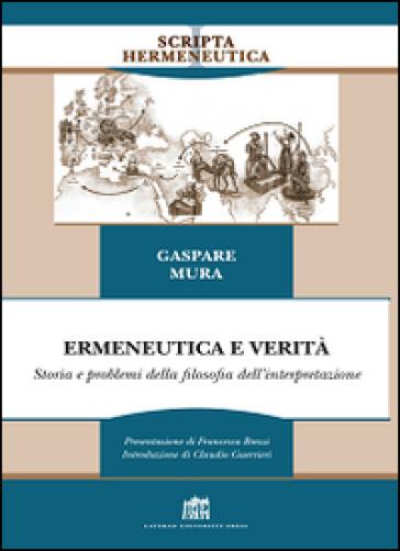 Ermeneutica e verità. Storia e problemi della filosofia dell'interpretazione - Gaspare Mura |