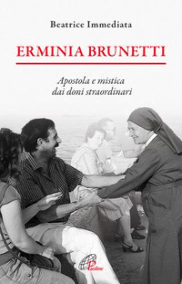Erminia Brunetti. Apostola e mistica dai doni straordinari - Beatrice Immediata   Rochesterscifianimecon.com