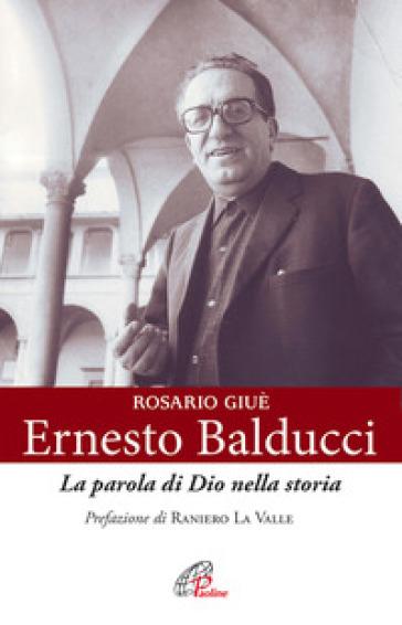 Ernesto Balducci. La parola di Dio nella storia - Rosario Giuè |